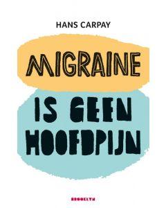 Migraine is geen hoofdpijn - Hans Carpay